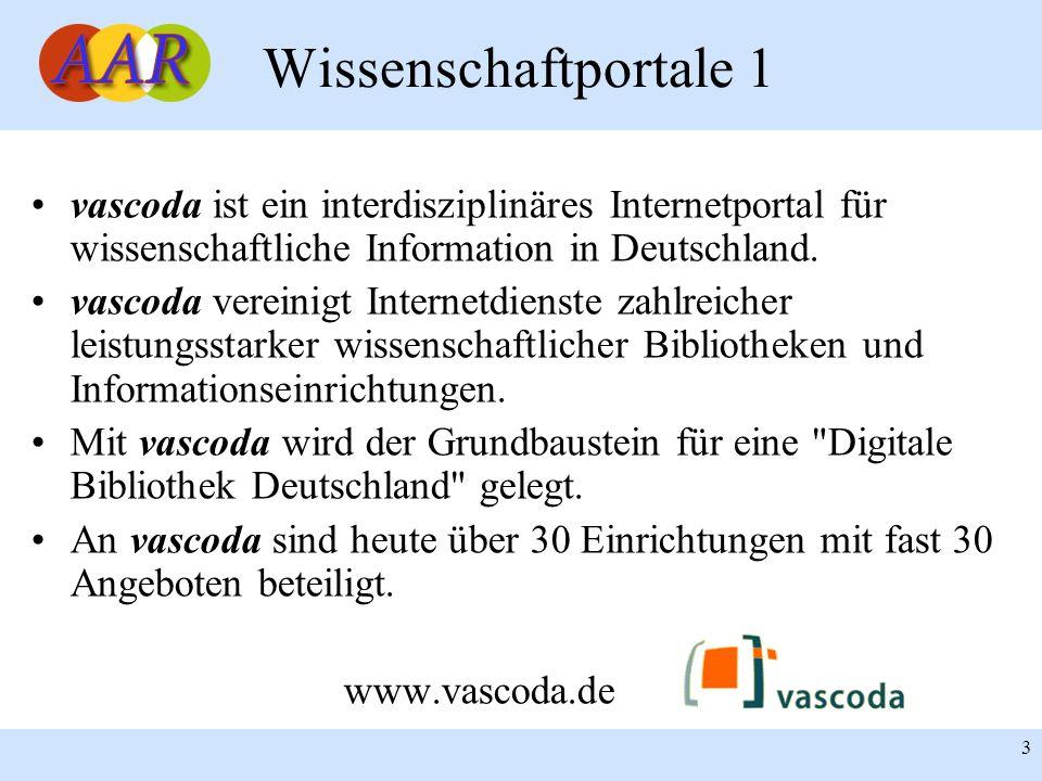 3 Wissenschaftportale 1 vascoda ist ein interdisziplinäres Internetportal für wissenschaftliche Information in Deutschland. vascoda vereinigt Internet