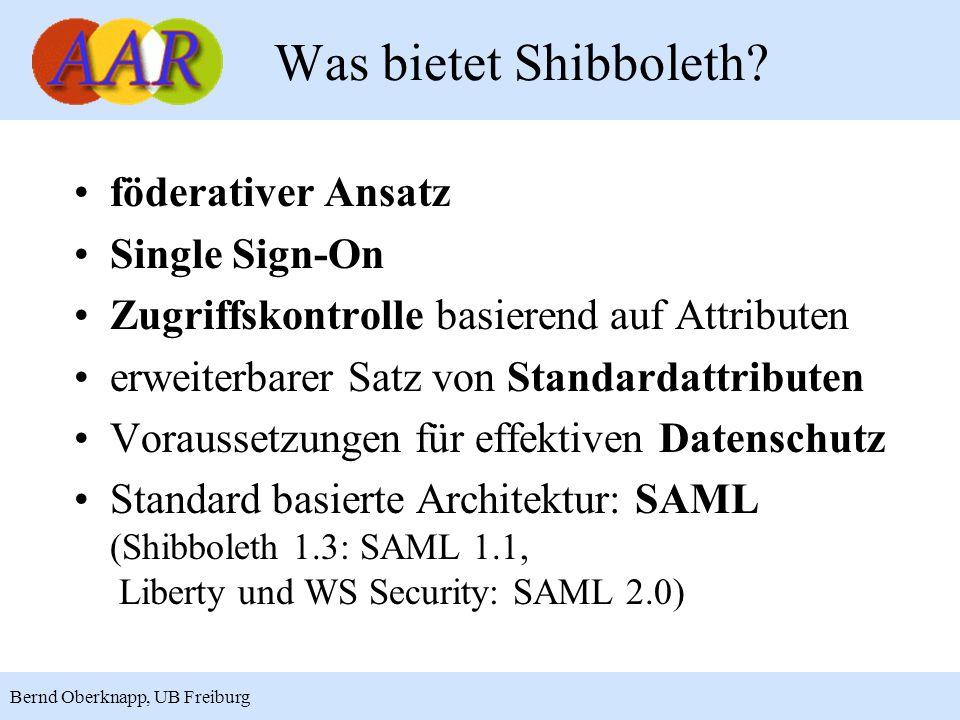10 Bernd Oberknapp, UB Freiburg Was bietet Shibboleth? föderativer Ansatz Single Sign-On Zugriffskontrolle basierend auf Attributen erweiterbarer Satz