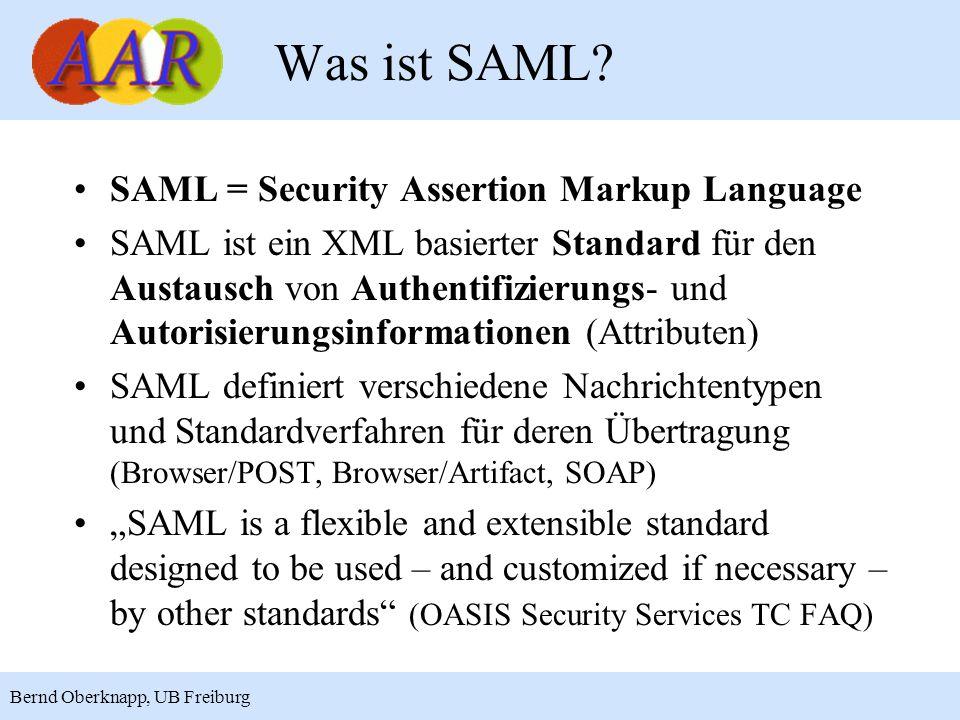 11 Bernd Oberknapp, UB Freiburg Was ist SAML? SAML = Security Assertion Markup Language SAML ist ein XML basierter Standard für den Austausch von Auth