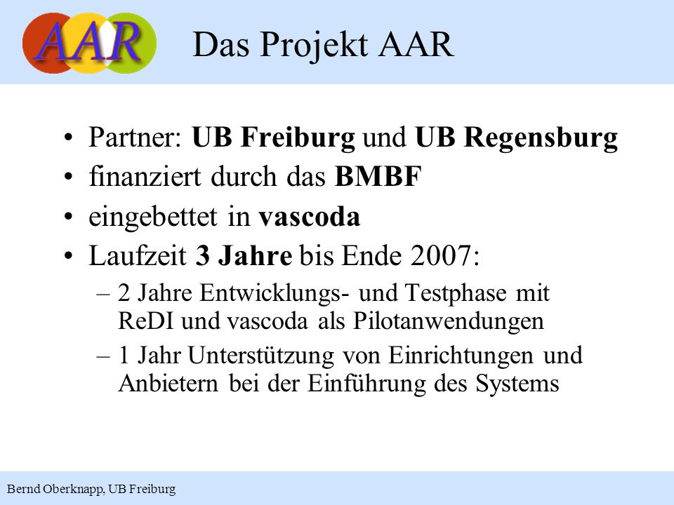 3 Bernd Oberknapp, UB Freiburg Partner: UB Freiburg und UB Regensburg finanziert durch das BMBF eingebettet in vascoda Laufzeit 3 Jahre bis Ende 2007: