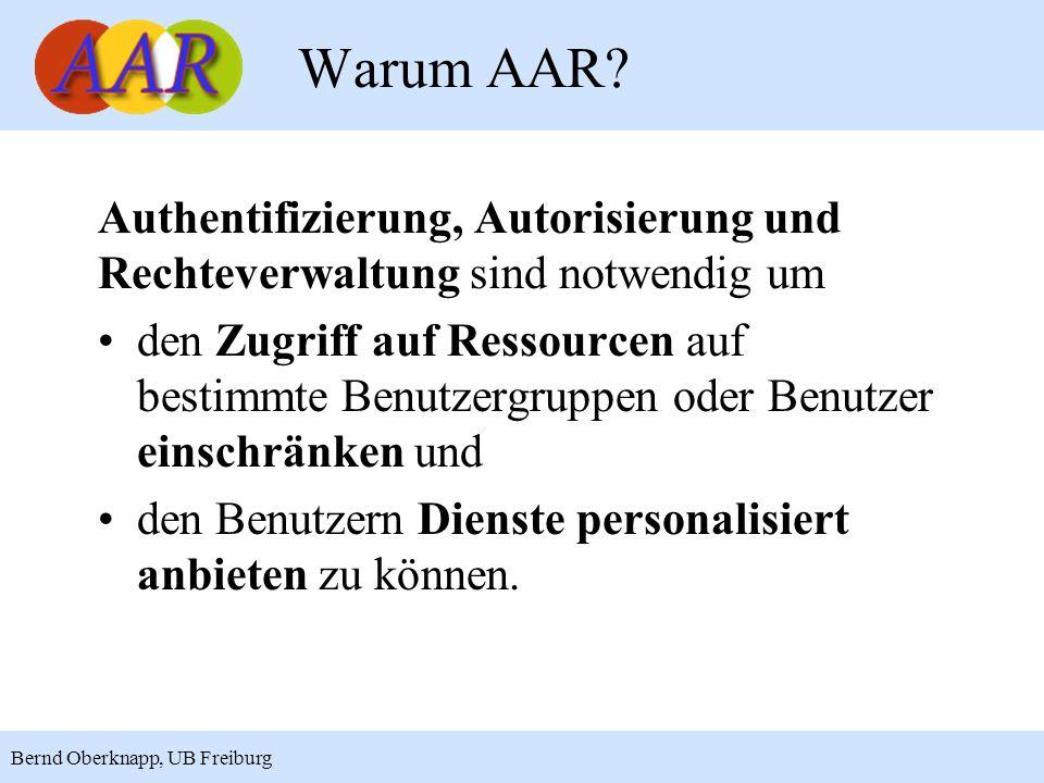 15 Bernd Oberknapp, UB Freiburg Vorteile aus Sicht des Anbieters: Ressourcen können differenziert geschützt werden keine Benutzerverwaltung auf Seiten des Anbieters erforderlich Integration in vorhandene Systeme ist häufig mit geringem Aufwand möglich Komponenten sind Open Source (Apache-Lizenz, Version 2.0) und stehen kostenfrei zur Verfügung Vorteile von AAR