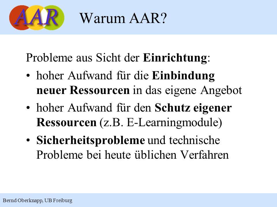 7 Bernd Oberknapp, UB Freiburg Probleme aus Sicht des Benutzers: mehrfache Authentifizierung für die Nutzung verschiedener Dienste erforderlich verschiedene Benutzerkennungen und Passworte für verschiedene Dienste bei vielen Ressourcen Zugriff nur innerhalb der eigenen Einrichtung Warum AAR?