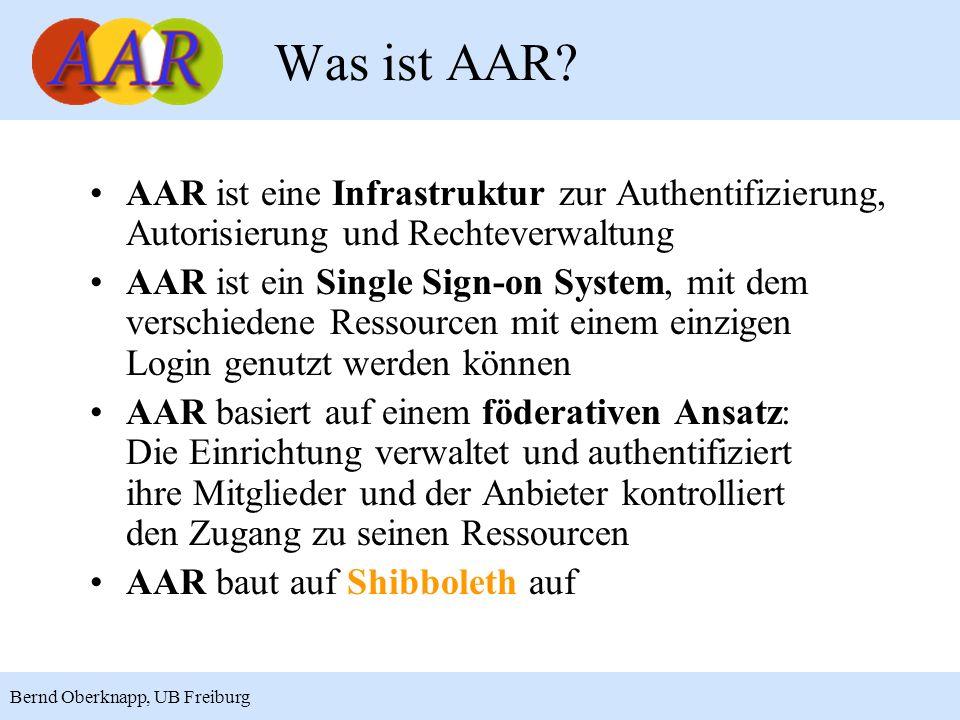 8 Bernd Oberknapp, UB Freiburg AAR ist eine Infrastruktur zur Authentifizierung, Autorisierung und Rechteverwaltung AAR ist ein Single Sign-on System,