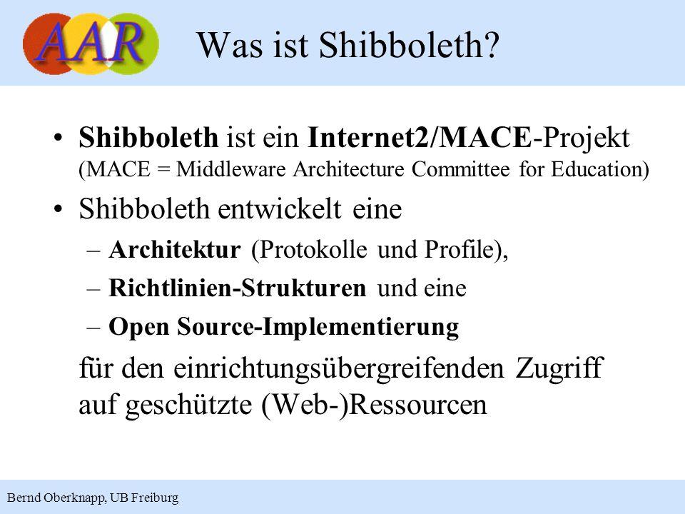 9 Bernd Oberknapp, UB Freiburg Was ist Shibboleth? Shibboleth ist ein Internet2/MACE-Projekt (MACE = Middleware Architecture Committee for Education)