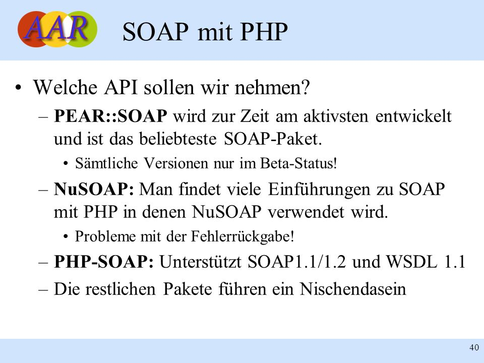 Franck Borel - UB-Freiburg 40 SOAP mit PHP Welche API sollen wir nehmen? –PEAR::SOAP wird zur Zeit am aktivsten entwickelt und ist das beliebteste SOA