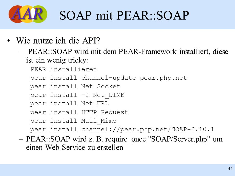 Franck Borel - UB-Freiburg 44 SOAP mit PEAR::SOAP Wie nutze ich die API? – PEAR::SOAP wird mit dem PEAR-Framework installiert, diese ist ein wenig tri