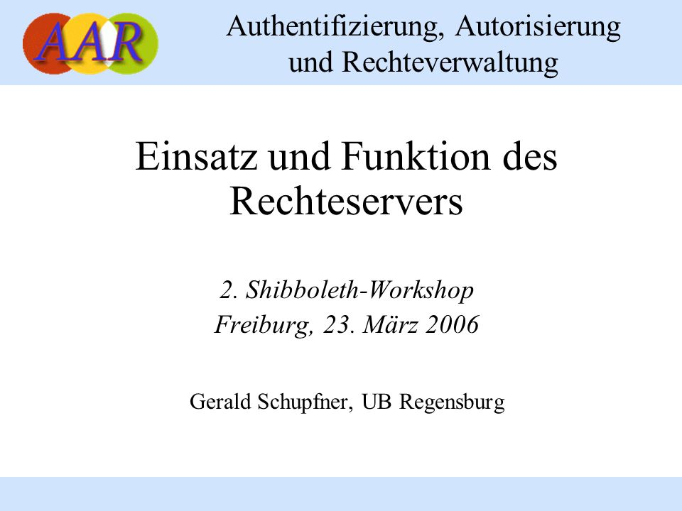 Authentifizierung, Autorisierung und Rechteverwaltung Einsatz und Funktion des Rechteservers 2. Shibboleth-Workshop Freiburg, 23. März 2006 Gerald Sch