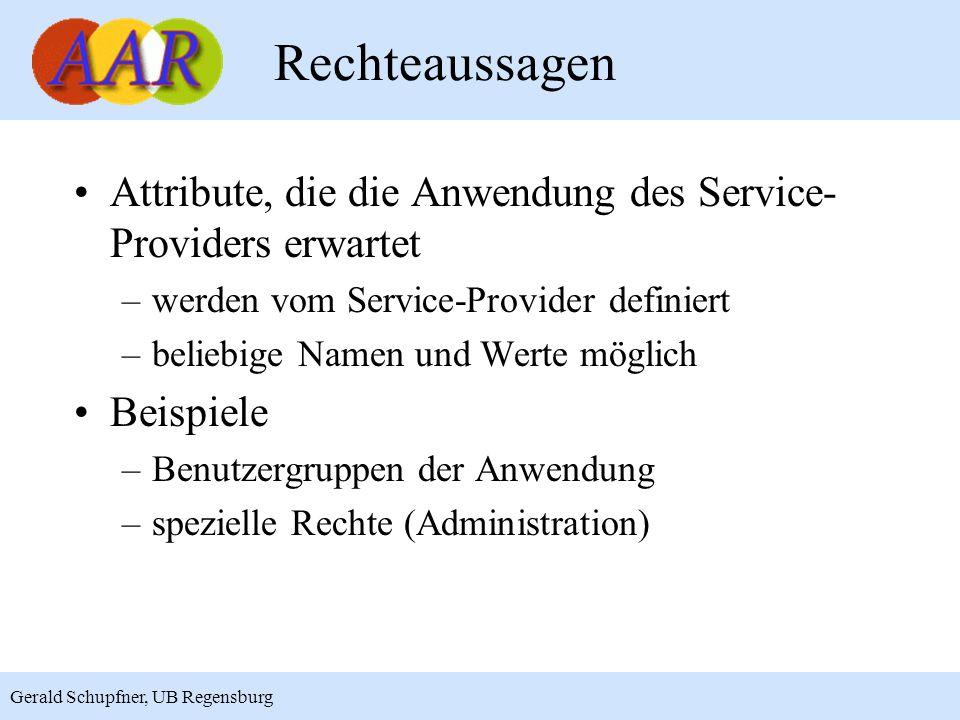 10 Gerald Schupfner, UB Regensburg Rechteaussagen Attribute, die die Anwendung des Service- Providers erwartet –werden vom Service-Provider definiert –beliebige Namen und Werte möglich Beispiele –Benutzergruppen der Anwendung –spezielle Rechte (Administration)