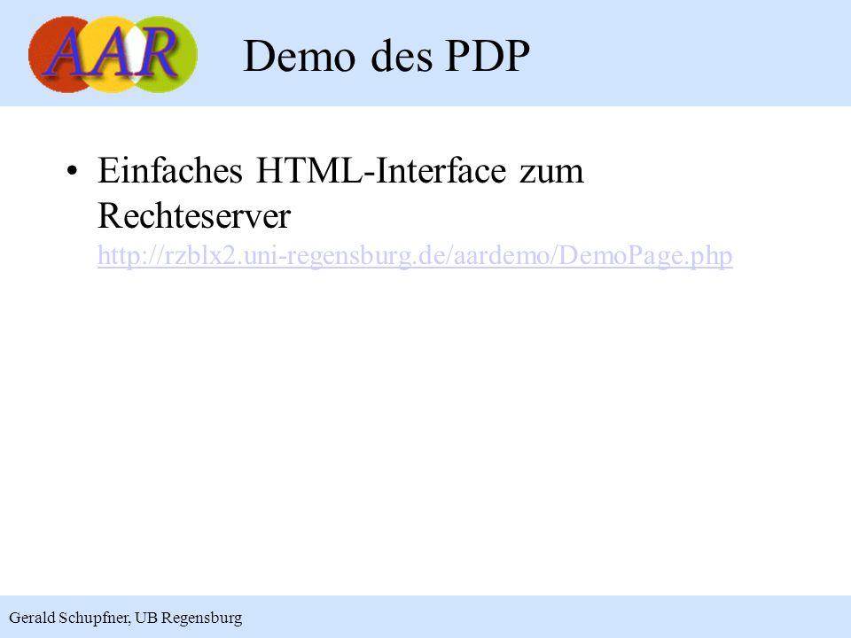 17 Gerald Schupfner, UB Regensburg Demo des PDP Einfaches HTML-Interface zum Rechteserver http://rzblx2.uni-regensburg.de/aardemo/DemoPage.php http://