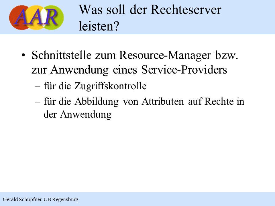 3 Gerald Schupfner, UB Regensburg Was soll der Rechteserver leisten? Schnittstelle zum Resource-Manager bzw. zur Anwendung eines Service-Providers –fü