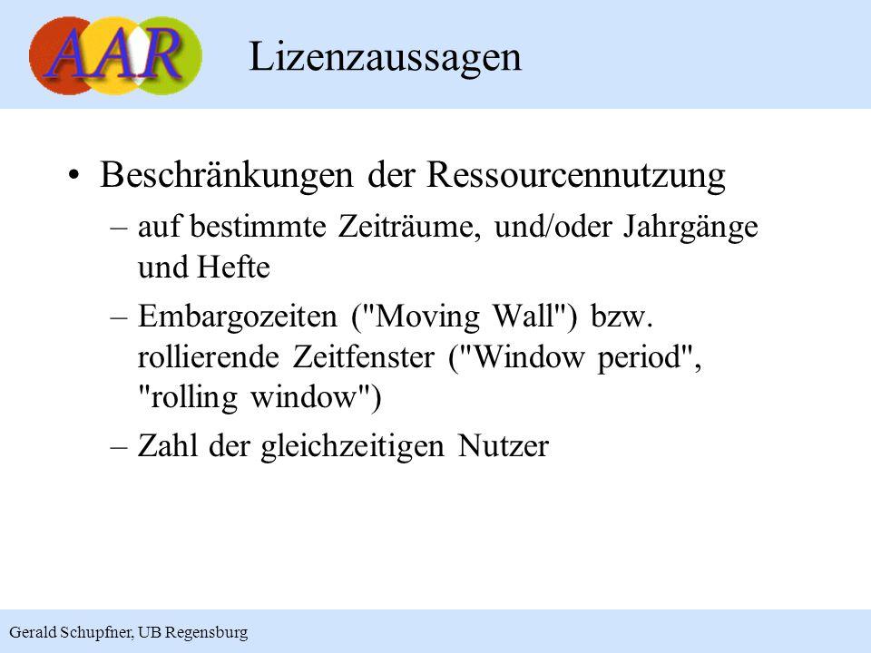 9 Gerald Schupfner, UB Regensburg Lizenzaussagen Beschränkungen der Ressourcennutzung –auf bestimmte Zeiträume, und/oder Jahrgänge und Hefte –Embargozeiten ( Moving Wall ) bzw.