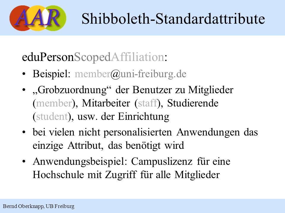 14 Bernd Oberknapp, UB Freiburg Shibboleth-Standardattribute eduPersonScopedAffiliation: Beispiel: member@uni-freiburg.de Grobzuordnung der Benutzer z