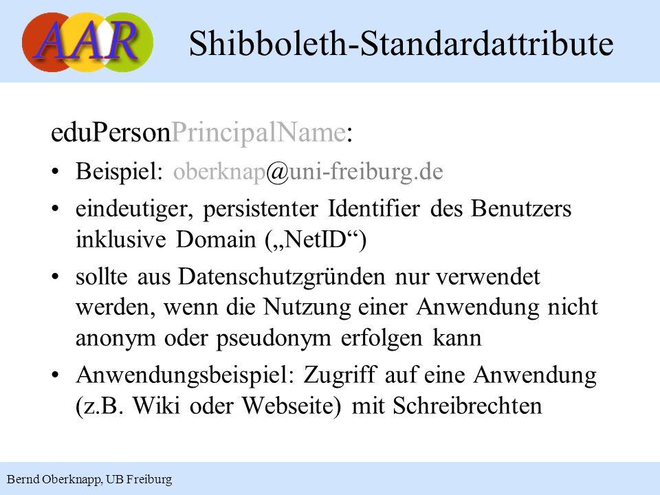 15 Bernd Oberknapp, UB Freiburg eduPersonPrincipalName: Beispiel: oberknap@uni-freiburg.de eindeutiger, persistenter Identifier des Benutzers inklusiv