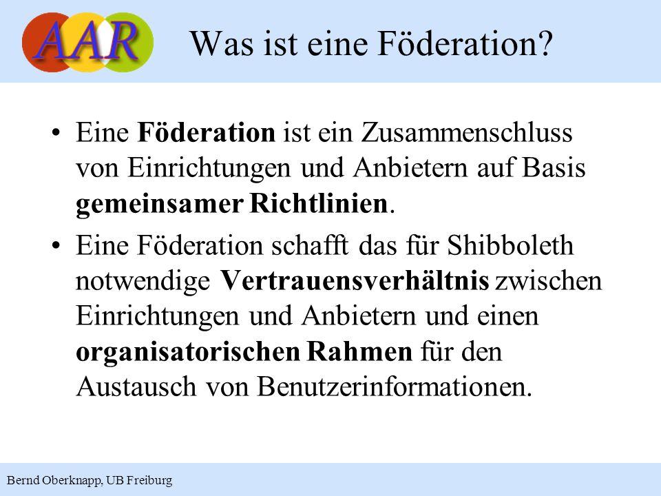 4 Bernd Oberknapp, UB Freiburg Eine Föderation ist ein Zusammenschluss von Einrichtungen und Anbietern auf Basis gemeinsamer Richtlinien. Eine Föderat