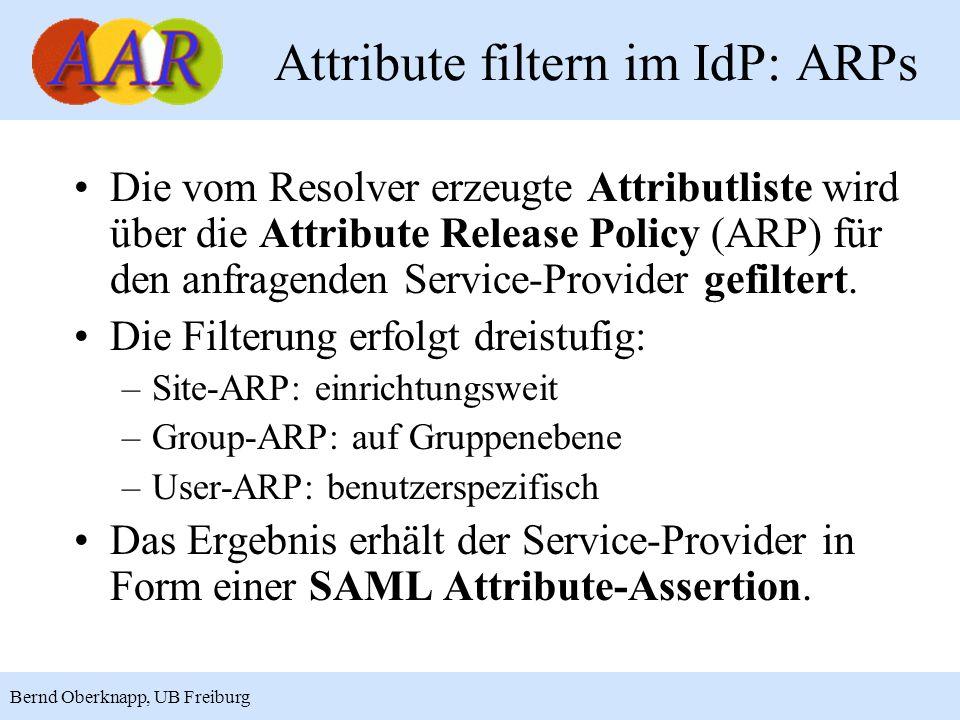 15 Bernd Oberknapp, UB Freiburg Attribute filtern im IdP: ARPs Die vom Resolver erzeugte Attributliste wird über die Attribute Release Policy (ARP) für den anfragenden Service-Provider gefiltert.