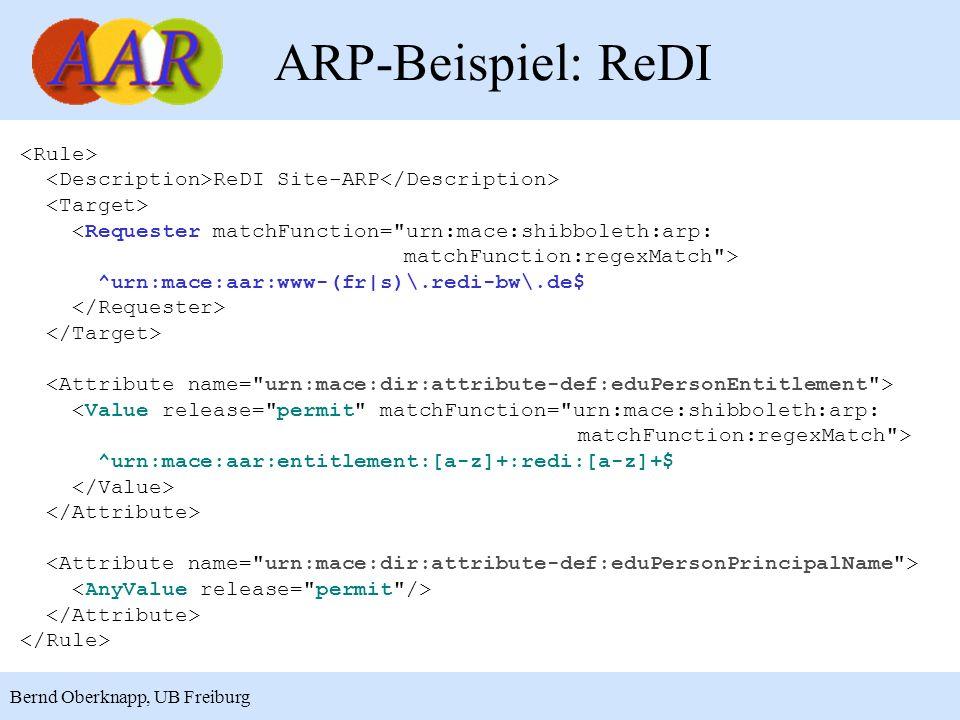 16 Bernd Oberknapp, UB Freiburg ARP-Beispiel: ReDI ReDI Site-ARP ^urn:mace:aar:www-(fr|s)\.redi-bw\.de$ ^urn:mace:aar:entitlement:[a-z]+:redi:[a-z]+$