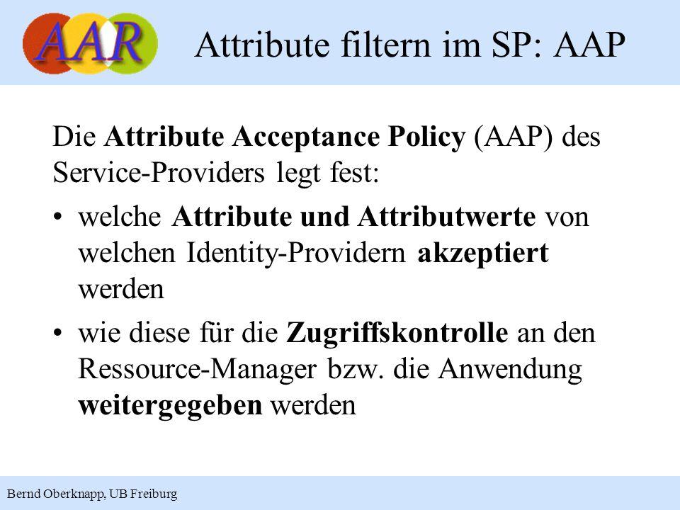17 Bernd Oberknapp, UB Freiburg Attribute filtern im SP: AAP Die Attribute Acceptance Policy (AAP) des Service-Providers legt fest: welche Attribute und Attributwerte von welchen Identity-Providern akzeptiert werden wie diese für die Zugriffskontrolle an den Ressource-Manager bzw.