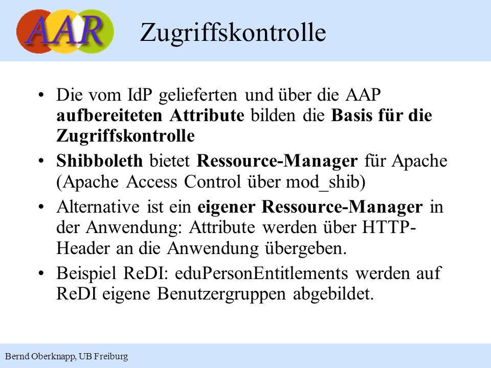 19 Bernd Oberknapp, UB Freiburg Zugriffskontrolle Die vom IdP gelieferten und über die AAP aufbereiteten Attribute bilden die Basis für die Zugriffskontrolle Shibboleth bietet Ressource-Manager für Apache (Apache Access Control über mod_shib) Alternative ist ein eigener Ressource-Manager in der Anwendung: Attribute werden über HTTP- Header an die Anwendung übergeben.