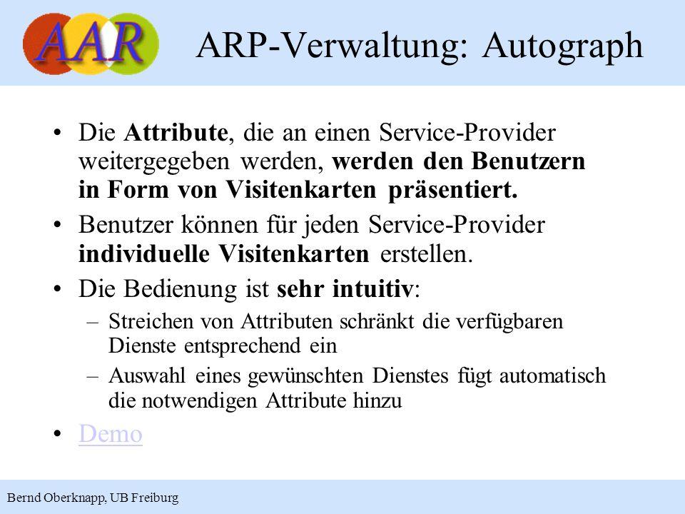 22 Bernd Oberknapp, UB Freiburg ARP-Verwaltung: Autograph Die Attribute, die an einen Service-Provider weitergegeben werden, werden den Benutzern in Form von Visitenkarten präsentiert.