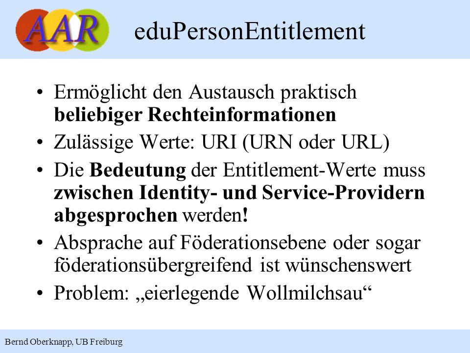 8 Bernd Oberknapp, UB Freiburg eduPersonEntitlement Ermöglicht den Austausch praktisch beliebiger Rechteinformationen Zulässige Werte: URI (URN oder URL) Die Bedeutung der Entitlement-Werte muss zwischen Identity- und Service-Providern abgesprochen werden.