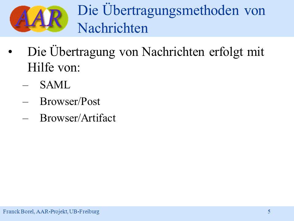 Franck Borel, AAR-Projekt, UB-Freiburg 5 Die Übertragungsmethoden von Nachrichten Die Übertragung von Nachrichten erfolgt mit Hilfe von: –SAML –Browse