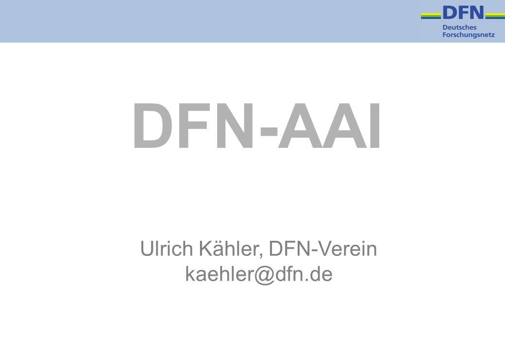 DFN-AAI Ulrich Kähler, DFN-Verein kaehler@dfn.de