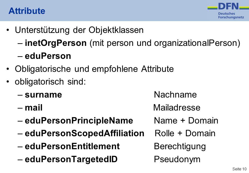 Seite 10 Attribute Unterstützung der Objektklassen –inetOrgPerson (mit person und organizationalPerson) –eduPerson Obligatorische und empfohlene Attri