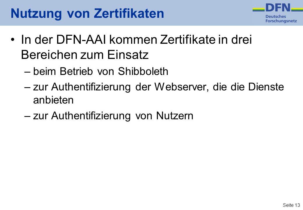 Seite 13 Nutzung von Zertifikaten In der DFN-AAI kommen Zertifikate in drei Bereichen zum Einsatz –beim Betrieb von Shibboleth –zur Authentifizierung