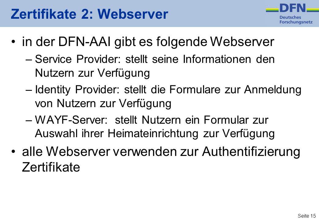 Seite 15 Zertifikate 2: Webserver in der DFN-AAI gibt es folgende Webserver –Service Provider: stellt seine Informationen den Nutzern zur Verfügung –I