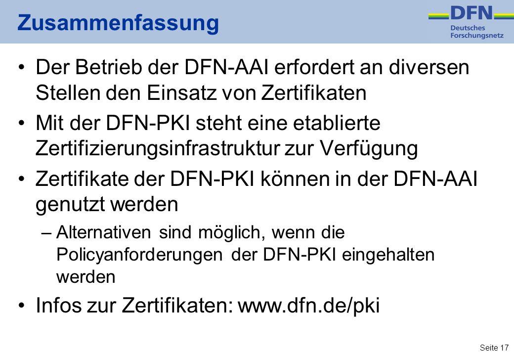 Seite 17 Zusammenfassung Der Betrieb der DFN-AAI erfordert an diversen Stellen den Einsatz von Zertifikaten Mit der DFN-PKI steht eine etablierte Zert