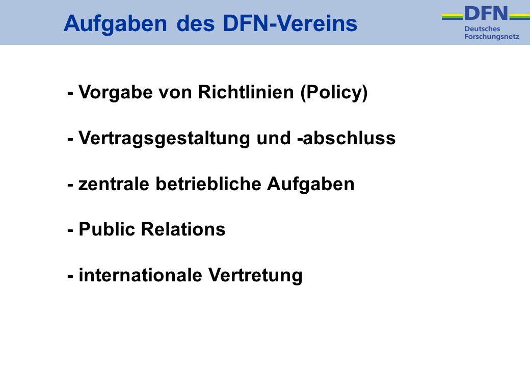 Aufgaben des DFN-Vereins - Vorgabe von Richtlinien (Policy) - Vertragsgestaltung und -abschluss - zentrale betriebliche Aufgaben - Public Relations -