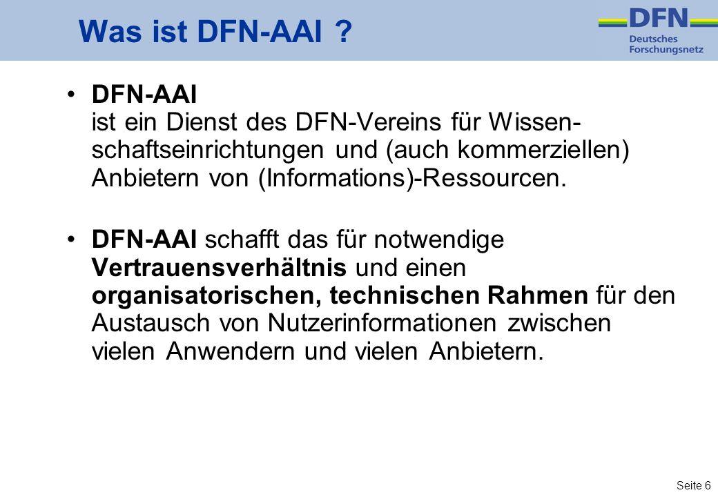Seite 6 Was ist DFN-AAI ? DFN-AAI ist ein Dienst des DFN-Vereins für Wissen- schaftseinrichtungen und (auch kommerziellen) Anbietern von (Informations