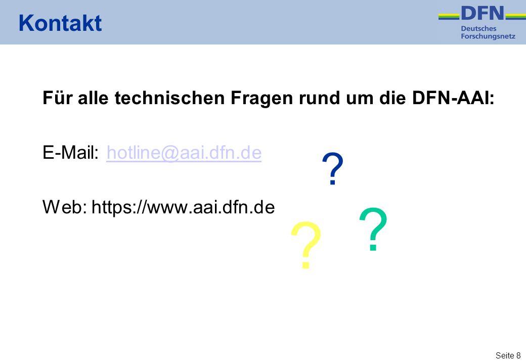 Seite 8 Kontakt Für alle technischen Fragen rund um die DFN-AAI: E-Mail: hotline@aai.dfn.dehotline@aai.dfn.de Web: https://www.aai.dfn.de .
