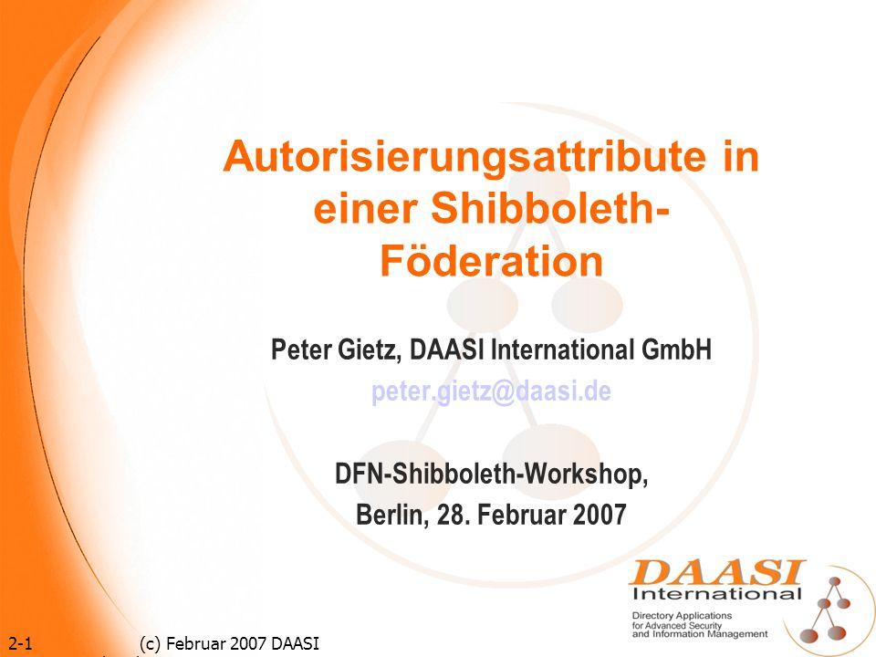 12 (c) Februar 2007 DAASI International GmbH Motivation für Federated Identity Management Studenten werden immer mobiler, wechseln die Hochschule öfters Studiengänge der verschiedenen Hochschulen müssen kompatibel sein (s.a.