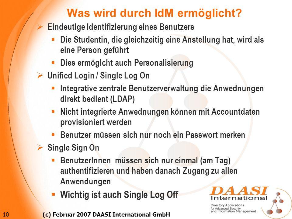 10 (c) Februar 2007 DAASI International GmbH Was wird durch IdM ermöglicht? Eindeutige Identifizierung eines Benutzers Die Studentin, die gleichzeitig