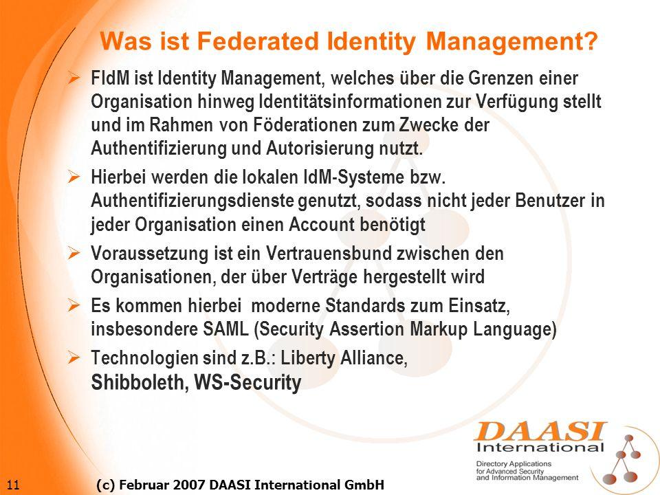 11 (c) Februar 2007 DAASI International GmbH Was ist Federated Identity Management? FIdM ist Identity Management, welches über die Grenzen einer Organ