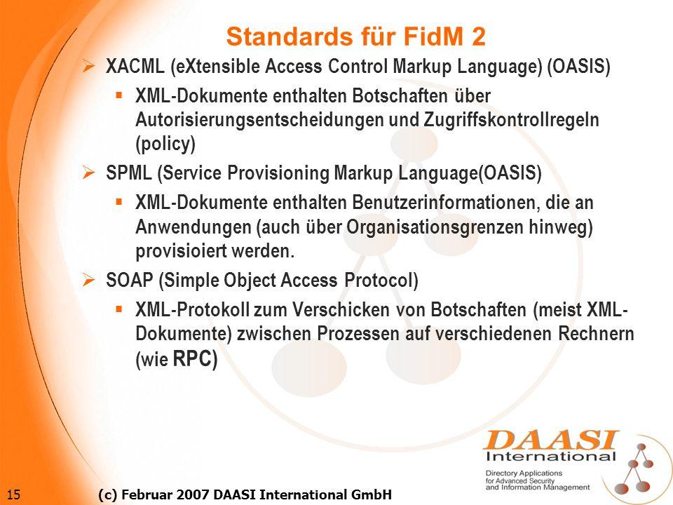 15 (c) Februar 2007 DAASI International GmbH Standards für FidM 2 XACML (eXtensible Access Control Markup Language) (OASIS) XML-Dokumente enthalten Bo