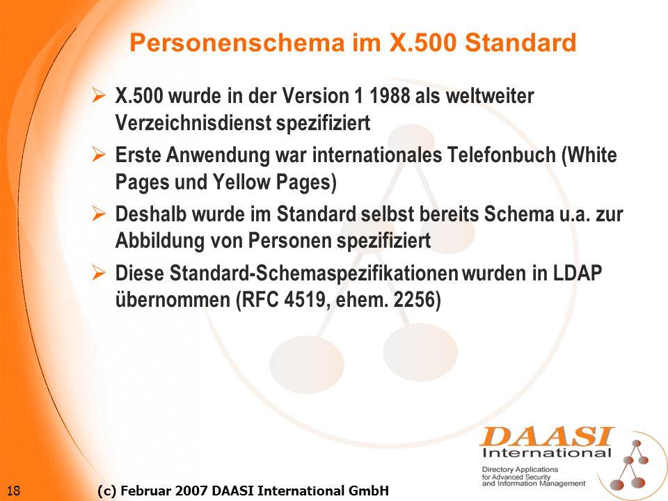 18 (c) Februar 2007 DAASI International GmbH Personenschema im X.500 Standard X.500 wurde in der Version 1 1988 als weltweiter Verzeichnisdienst spezi