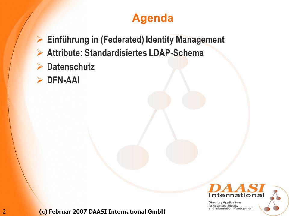2 (c) Februar 2007 DAASI International GmbH Agenda Einführung in (Federated) Identity Management Attribute: Standardisiertes LDAP-Schema Datenschutz D