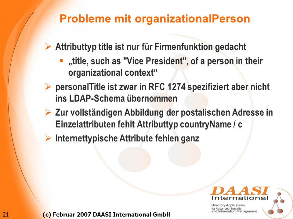 21 (c) Februar 2007 DAASI International GmbH Probleme mit organizationalPerson Attributtyp title ist nur für Firmenfunktion gedacht title, such as