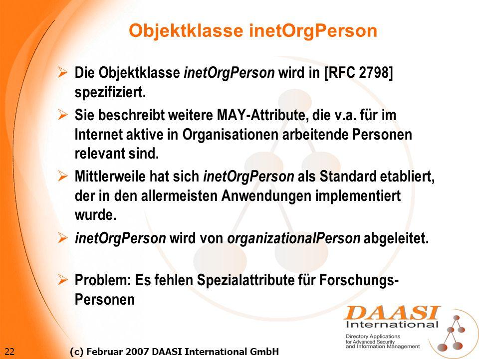 22 (c) Februar 2007 DAASI International GmbH Objektklasse inetOrgPerson Die Objektklasse inetOrgPerson wird in [RFC 2798] spezifiziert. Sie beschreibt