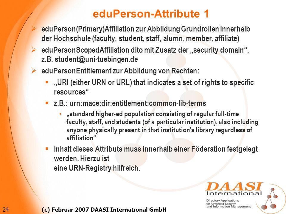 24 (c) Februar 2007 DAASI International GmbH eduPerson-Attribute 1 eduPerson(Primary)Affiliation zur Abbildung Grundrollen innerhalb der Hochschule (f