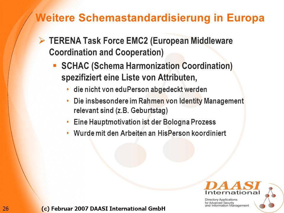 26 (c) Februar 2007 DAASI International GmbH Weitere Schemastandardisierung in Europa TERENA Task Force EMC2 (European Middleware Coordination and Coo