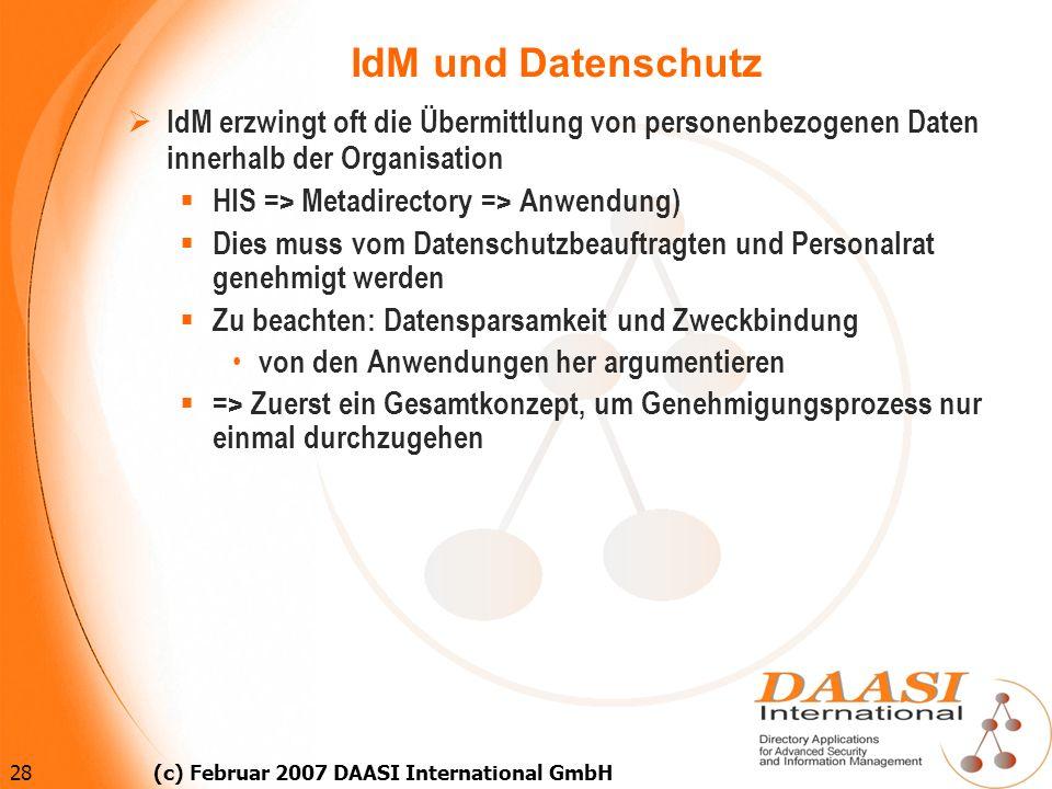 28 (c) Februar 2007 DAASI International GmbH IdM und Datenschutz IdM erzwingt oft die Übermittlung von personenbezogenen Daten innerhalb der Organisat