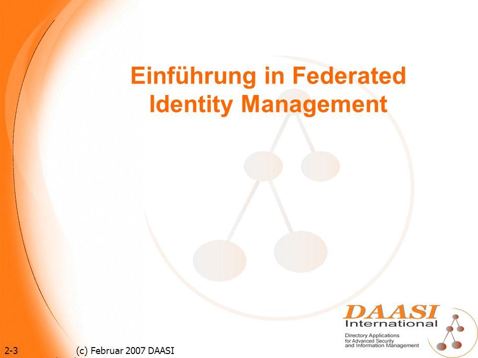 14 (c) Februar 2007 DAASI International GmbH Standards für FIdM 1 LDAP (Lightweight Directory Access Protocol) IETF-Standard zum Speichern und Übertragen von Benutzerdaten, sowie für Authentifizierungsprozesse SAML (Security Assertion Markup Language) (OASIS) XML-Dokumente enthalten Zusicherungen (Assertions) die ein IdP über Benutzer macht: Authentication Statements, Zusicherung, dass sich ein Benutzer Authentifiziert hat Authorization Statement, Zusicherung über bestimmte Zugriffsrechte Attribute Statement, Zusicherung über bestimmte Eigenschaften eines Benutzers, die in Form von Attributen weitergegeben werden und dem SP bei der Entscheidung über Zugriff unterstützen Profile spezifizieren welche Assertions wie zwischen IdP und SP ausgetauscht werden