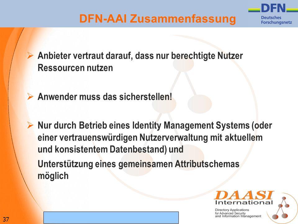37 (c) Februar 2007 DAASI International GmbH DFN-AAI Zusammenfassung Anbieter vertraut darauf, dass nur berechtigte Nutzer Ressourcen nutzen Anwender