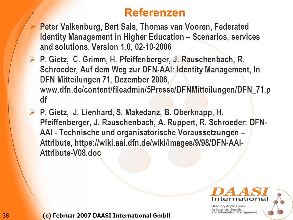 38 (c) Februar 2007 DAASI International GmbH Referenzen Peter Valkenburg, Bert Sals, Thomas van Vooren, Federated Identity Management in Higher Educat