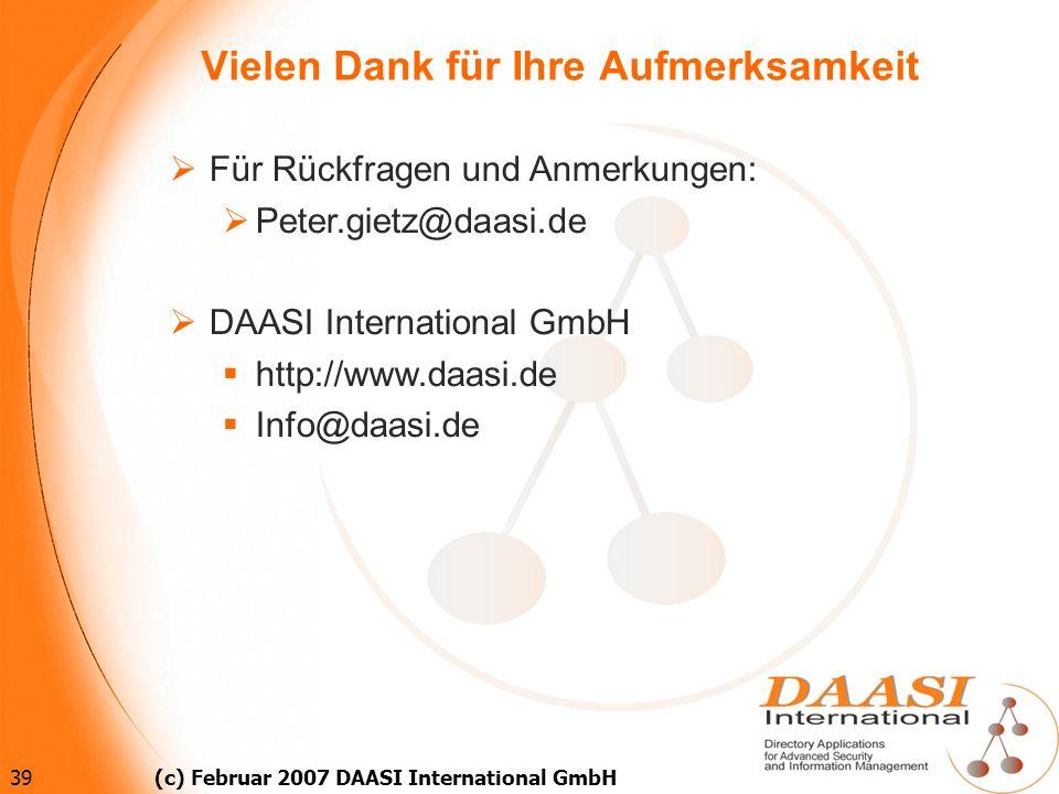 39 (c) Februar 2007 DAASI International GmbH Vielen Dank für Ihre Aufmerksamkeit Für Rückfragen und Anmerkungen: Peter.gietz@daasi.de DAASI Internatio