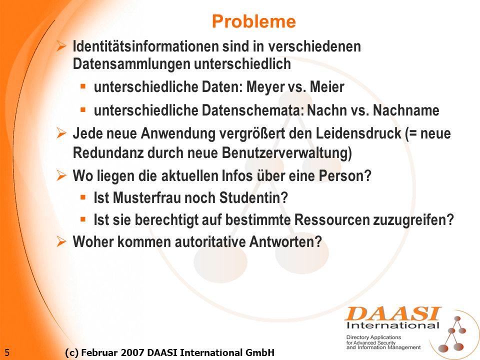 6 (c) Februar 2007 DAASI International GmbH Noch mehr Probleme Prozesse sind langsam Benutzer bekommen zu spät Zugriff auf Ressourcen Helpdesk wird überlastet durch das Passwort-Vergessen- Syndrom Nach Weggang des Mitarbeiters werden nicht alle Accounts und Berechtigungen gelöscht Sicherheit ist oft nicht gegeben DFN-AAI-Readiness ist nicht gegeben