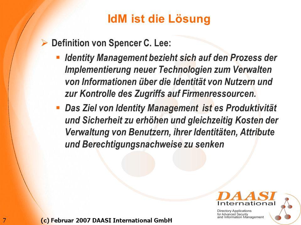 7 (c) Februar 2007 DAASI International GmbH IdM ist die Lösung Definition von Spencer C. Lee: Identity Management bezieht sich auf den Prozess der Imp